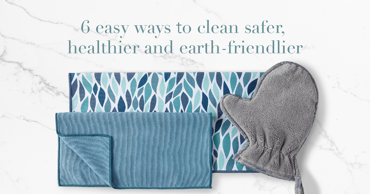 6 easy ways to clean safer, healthier and earth-friendlier.
